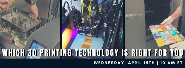 Register for our webinar, Which 3D Printing Technology is Right for You