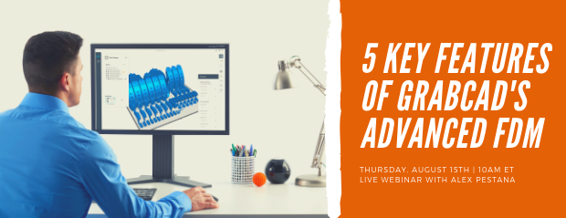 Register for our webinar, 5 Key Features of GrabCAD's Advanced FDM