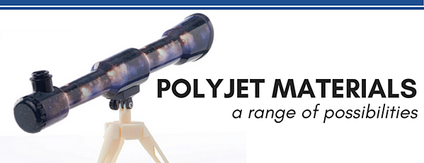 PolyJet Materials: A Range of Possibilities White Paper